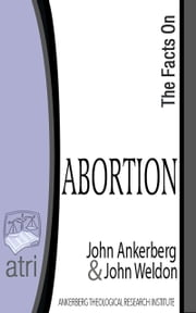 The Facts on Abortion ebook by John Ankerberg