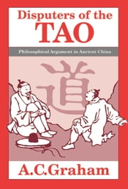 Disputers of the Tao - Philosophical Argument in Ancient China ebook by A.C. Graham