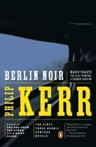 Berlin Noir ebook by Philip Kerr