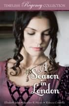 A Season in London ebook by Elizabeth Johns, Heather B. Moore, Rebecca Connolly