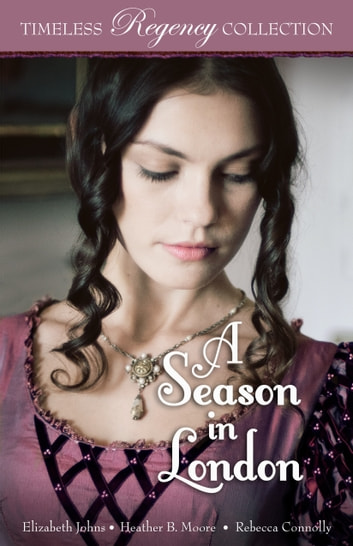 A Season in London ebook by Elizabeth Johns,Heather B. Moore,Rebecca Connolly