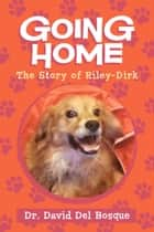 Going Home - The Story of Riley-Dirk ebook by Dr. David Del Bosque, Neva Del Bosque