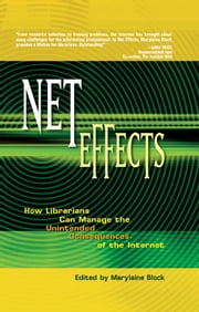 Net Effects - How Librarians Can Manage the Unintended Consequences of the Internet ebook by Marylaine Block