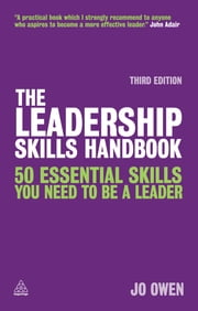 The Leadership Skills Handbook - 50 Essential Skills You Need to be a Leader ebook by Jo Owen