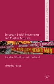 European Social Movements and Muslim Activism - Another World but with Whom? ebook by Timothy Peace