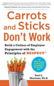 Carrots and Sticks Don't Work: Build a Culture of Employee Engagement with the Principles of RESPECT ebook by Paul Marciano