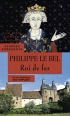 Philippe le Bel. Roi de fer ebook by Georges Bordonove