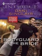 Bodyguard to the Bride ebook by Dani Sinclair