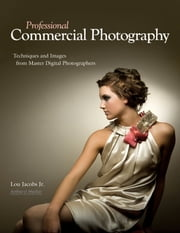 Professional Commercial Photography - Techniques and Images from Master Digital Photographers ebook by Lou Jacobs