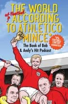 The World of Football According to Athletico Mince ebook by Andy Dawson, Bob Mortimer