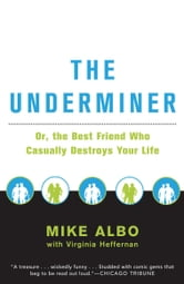 The Underminer - The Best Friend Who Casually Destroys Your Life ebook by Mike Albo,Virginia Heffernan
