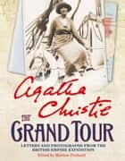The Grand Tour: Letters and photographs from the British Empire Expedition 1922 ebook by Agatha Christie