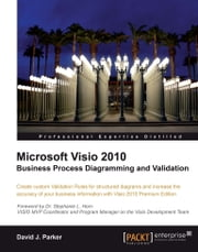Microsoft Visio 2010 Business Process Diagramming and Validation ebook by David John Parker