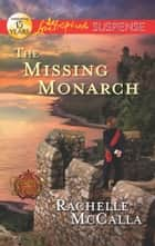 The Missing Monarch ebook by Rachelle McCalla