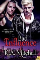 Bad Influence ebook by K.A. Mitchell