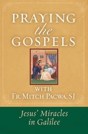 Praying the Gospels with Fr. Mitch Pacwa - Jesus' Miracles in Galilee ebook by Fr. Mitch Pacwa