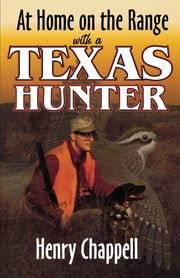 At Home On The Range with a Texas Hunter ebook by Henry Chappell, Author of The Callings and At Home on the Range with a Texas Hunter