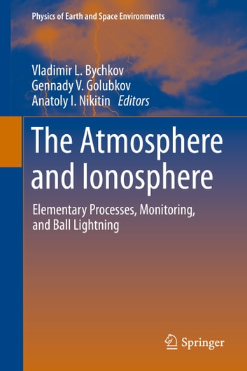 The Atmosphere and Ionosphere - Elementary Processes, Monitoring, and Ball Lightning ebook by