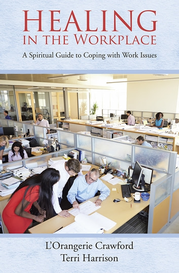 Healing in the Workplace - A Spiritual Guide to Coping with Work Issues ebook by L'Orangerie Crawford & Terri Harrison