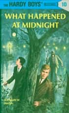 Hardy Boys 10: What Happened at Midnight 電子書籍 by Franklin W. Dixon