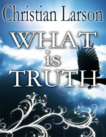 What Is Truth ebook by Christian Larson