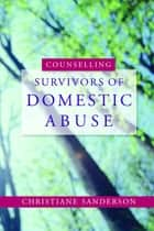 Counselling Survivors of Domestic Abuse ebook by Christiane Sanderson
