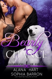 Bearly A Chance - A Second Chance Romance ebook by Sophia Barron,Alana Hart