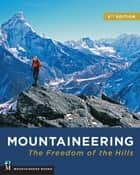 Mountaineering: Freedom of the Hills ebook by The Mountaineers