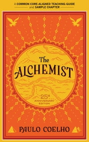 A Teacher's Guide to The Alchemist - Common-Core Aligned Teacher Materials and a Sample Chapter ebook by Paulo Coelho,Amy Jurskis