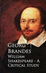 William Shakespeare - A Critical Study ebook by Georg Brandes