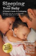 Sleeping With Your Baby: A Parent's Guide to Cosleeping ebook by James J McKenna Ph.D.