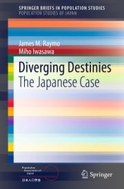 Diverging Destinies - The Japanese Case ebook by James M. Raymo,Miho Iwasawa