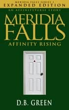 Affinity Rising - Meridia Falls Series 1 Expanded Edition ebook by D.B. Green