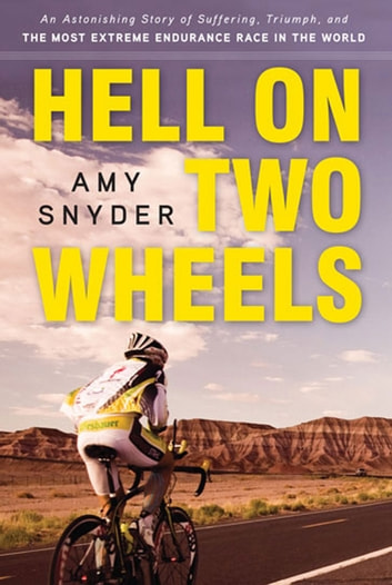 Hell on Two Wheels - An Astonishing Story of Suffering, Triumph, and the Most Extreme Endurance Race in the World ebook by Amy Snyder