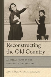 Reconstructing the Old Country - American Jewry in the Post-Holocaust Decades ebook by Eliyana R. Adler, Sheila E. Jelen, Eliyana R. Adler
