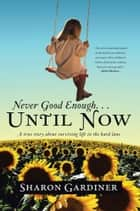 Never Good Enough Until Now ebook by Sharon Gardiner
