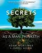 The Secrets of As a Man Thinketh ebook by Adam H. Mortimer