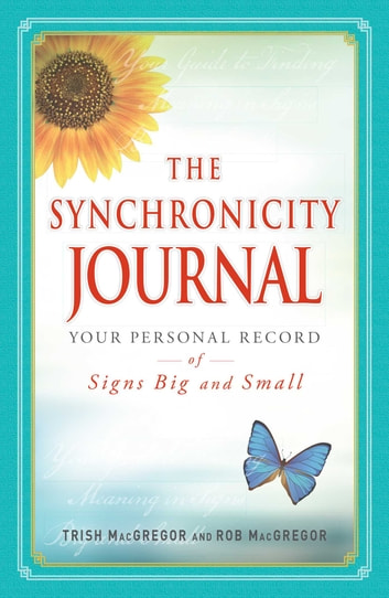 The Synchronicity Journal - Your Personal Record of Signs Big and Small ebook by Trish MacGregor,Rob MacGregor