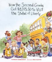 How the Second Grade Got $8,205.50 to Visit the Statue of Liberty ebook by Nathan Zimelman,Bill Slavin