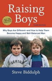 Raising Boys, Third Edition - Why Boys Are Different--and How to Help Them Become Happy and Well-Balanced Men ebook by Steve Biddulph