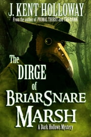 The Dirge of Briarsnare Marsh (A Dark Hollows Mystery) ebook by J. Kent Holloway