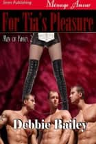 For Tia's Pleasure ebook by