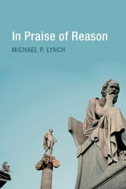 In Praise of Reason - Why Rationality Matters for Democracy ebook by Michael P. Lynch