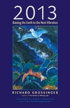 2013 - Raising the Earth to the Next Vibration ebook by Richard Grossinger, Daniel Pinchbeck