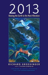 2013 - Raising the Earth to the Next Vibration ebook by Richard Grossinger