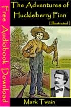 The Adventures of Huckleberry Finn [ Illustrated ] - [ Free Audiobooks Download ] ebook by Mark Twain