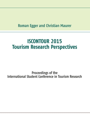 Iscontour 2015 - Tourism Research Perspectives - Proceedings of the International Student Conference in Tourism Research ebook by Roman Egger,Christian Maurer