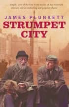 Strumpet City - Bestselling Irish novel with an introduction by Fintan O'Toole ebook by James Plunkett