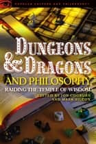 Dungeons and Dragons and Philosophy - Raiding the Temple of Wisdom ebook by Jon Cogburn, Mark Silcox