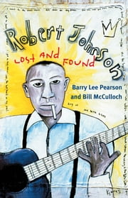 Robert Johnson - Lost and Found ebook by Barry Lee Pearson,Bill McCulloch